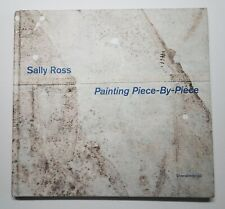 Sally Ross : Painting Piece-By-Piece 2018 1st Edition Hardcover Limited to 1000