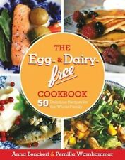 The Egg- and Dairy-Free Cookbook: 50 Delicious Recipes for the Whole Family...