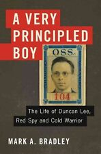 A Very Principled Boy: The Life of Duncan Lee, Red Spy and Cold Warrior by...