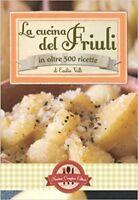 La Cucina Del Friuli In Oltre 500 Ricette,Emilia Valli  ,Newton Compton Editori,