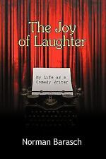 The Joy of Laughter : My Life as a Comedy Writer by Norman Barasch (2009,...