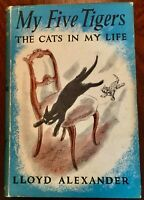 MY FIVE TIGERS {THE CATS IN MY LIFE} : Lloyd ALEXANDER : 1st. 1956 : Peggy BACON