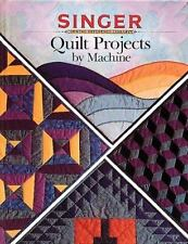 Singer Sewing Reference Library: Quilt Projects by Machine by Creative Publis...