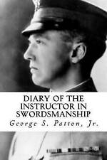 NEW Diary of the Instructor in Swordsmanship by Jr., George S. Patton