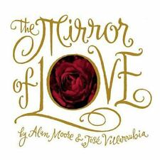 THE MIRROR OF LOVE by Alan Moore & Jose Villarrubia Hardcover *NM/M*  Top Shelf
