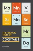 The Periodic Table of Cocktails: By Stokes, Emma