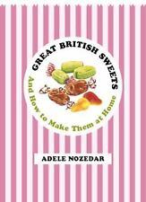 Great British Sweets : And How to Make Them at Home by Adele Nozedar (2015, Hard