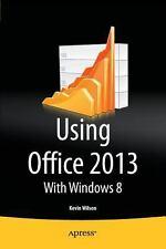 Using Office 2013 : With Windows 8 by Kevin Wilson (2013, Paperback, New...