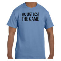 Funny Humor Tshirt You Just Lost The Game