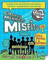 Charlie Merrick's Misfits in Fouls, Friends, and Football by Dave Cousins