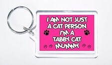 I Am Not Just a Dog Person I'm a Tabby Cat Mummy Keyring, Ideal Present/Gift