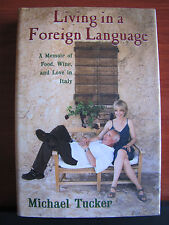 Living in a Foreign Language- Memoir of Italy by Michael Tucker 2007 HCDC 1st Ed