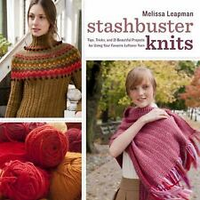 Stashbuster Knits: Tips, Tricks, and 21 Beautiful Projects for Using Your