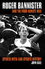 Roger Bannister and the Four-Minute Mile: Sports Myth and Sports-ExLibrary