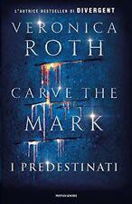 9788804673262 Veronica Roth Carve The Mark - I predestinati Mondadori