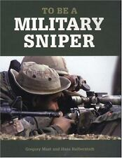 To Be a Military Sniper by Gregory Mast and Hans Halberstadt (2007, Paperback,