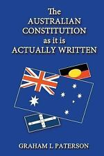 The Australian Constitution As It Is Actually Written by Graham L. Paterson...