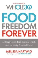 Food Freedom Forever: Letting go of bad habits, , Hartwig, Melissa, New