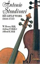 Antonio Stradivari, His Life and Work by William H. Hill, Arthur F. Hill...