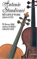 Antonio Stradivari, His Life and Work by William H. Hill, Arthur F. Hill...