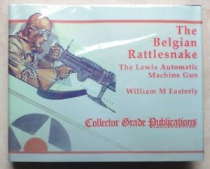 The Belgian Rattlesnake: The Lewis Automatic Machine Gun by William Easterly
