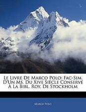 Le Livre De Marco Polo: Fac-Sim. D'Un Ms. Du Xive Siècle Conservé À La Bibl. Roy