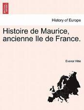 Histoire de Maurice, Ancienne Ile de France. (Paperback or Softback)