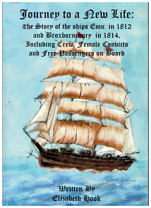 Journey to a New Life Ships Emu in 1812 Broxbornebury in 1814. E Hook 2000