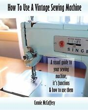 How to Use a Vintage Sewing Machine by Connie McCaffery (2017, Paperback)