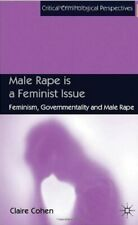 Male Rape is a Feminist Issue: Feminism, Governmentality and Male Rape (Critical