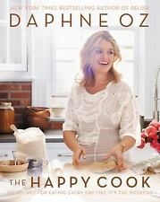 The Happy Cook : 125 Recipes for Eating Every Day Like It's the Weekend by...
