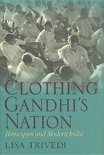 Clothing Gandhi's Nation : Homespun and Modern India by Lisa N. Trivedi...