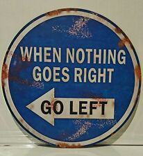 When Nothing Goes Right Go Large Vintage Retro Round Metal Sign Home Pub Garage