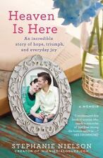 Heaven Is Here: An Incredible Story of Hope, Triumph, and Everyday Joy, Nielson,