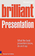 Brilliant Presentation: What the Best Presenters Know, Do and Say (Brilliant Bus