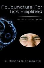 Acupuncture for Tics Simplified : An Illustrated Guide by Krishna Sharma...