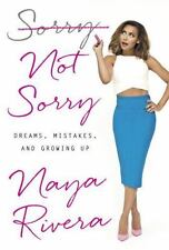 Sorry Not Sorry : Dreams, Mistakes, and Growing Up by Naya Rivera (2016,...
