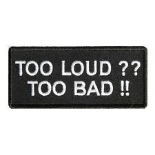 Embroidered Too Loud Too Bad Sew or Iron on Patch Biker Patch
