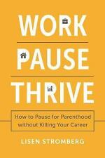Work PAUSE Thrive: How to Pause for Parenthood Without Killing Your-ExLibrary