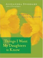 Things I Want My Daughters to Know: A Small Book About the Big Issues in Life by