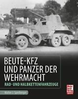 Spielberger  BEUTE KFZ UND PANZER DER WEHRMACHT  Rad- und Halbkettenfahrzeuge