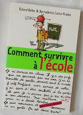 Comment Survivre A L'ecole - Roland Beller ; Bernadette Costa-prades