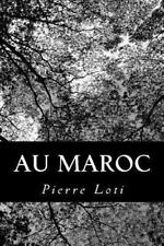 Au Maroc by Pierre Loti (2013, Paperback)