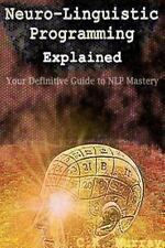 Neuro-Linguistic Programming Explained: Your Definitive Guide to NLP Mastery...
