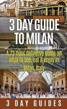 3 Day Guide to Milan: a 72-Hour Definitive Guide on What to See, Eat and Enjo...