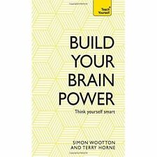 Build Your Brain Power: The Art of Smart Thinking (Teach Yourself), Horne, Terry