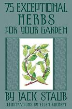 75 Exceptional Herbs For Your Garden, Staub, Jack, Good Book