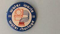 Vintage 70s Pinback Water Waste Water Shortage Pinback Button Environmental Pin