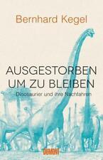 Ausgestorben, um zu bleiben | Bernhard Kegel | 2018 | deutsch | NEU