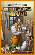 The Life of a Colonial Wigmaker (Jr. Graphic Colonial America) by Ehrmann, Joha